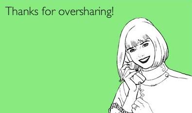 oversharing