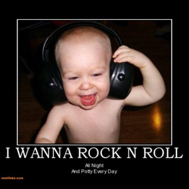 I wanna rock n' roll all night and potty every day 👶🏼🎸
