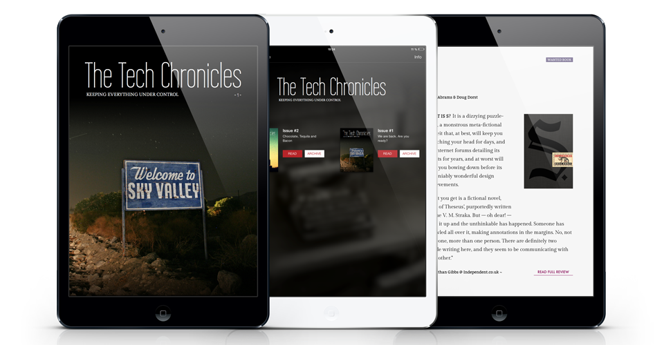 The Tech Chronicles is an iPad magazine available in the Apple Newsstand. It presents a selection of hand-picked articles and blog posts from the Web. The Tech Chronicles redefines the value of personal opinions standing aside from the usually news-centric publications. With its designs The Tech Chronicles needed to visually differentiate from the crowd. We went with minimalistic design, simple layouts and clean typography both for the cover and the inner pages of the magazine. As a result The Tech Chronicles got a look that feels like a breath of fresh air compared to overworked designs and layouts of the majority of magazines offered in the Newsstand.