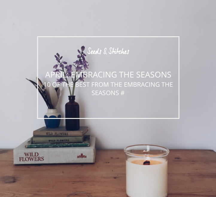 Embracing the seasons April | Seeds and Stitches blog