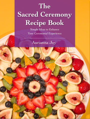 Ayahuasca friendly recipes aurianna joy the sacred ceremony recipe ebook second edition forumfinder Images