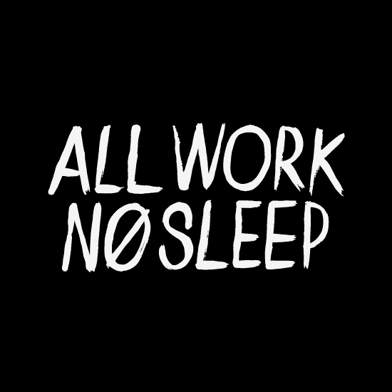 AllWorkNoSleep.jpg