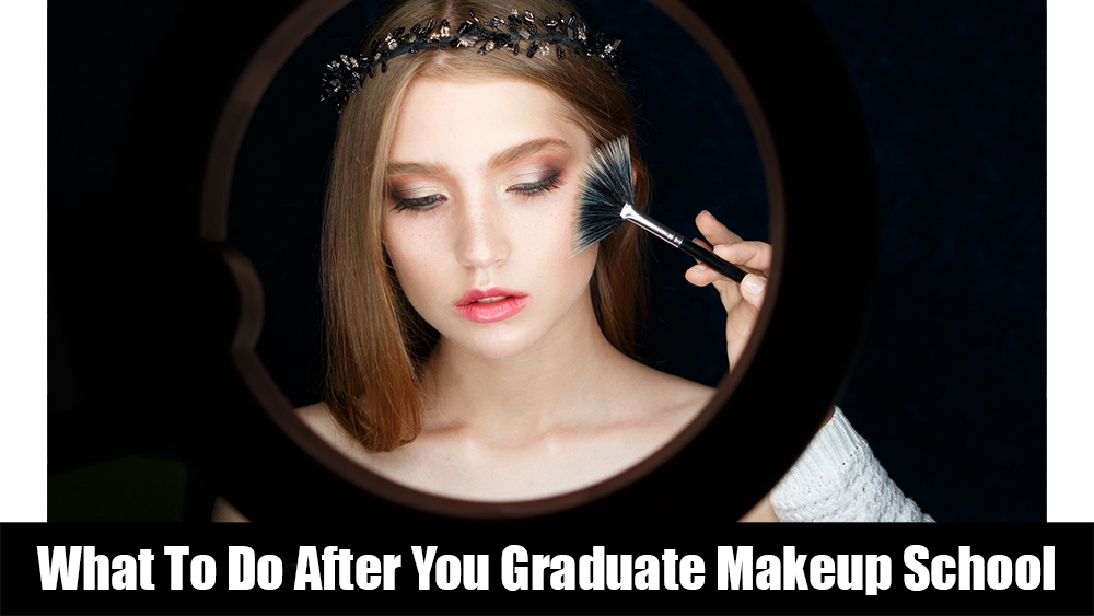 What To Do After You Graduate Makeup School — Makeup Classes