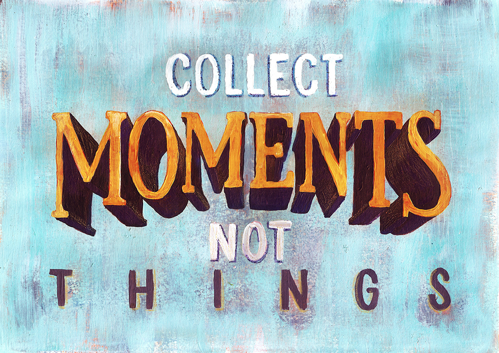 Collect Moments Not Things | Lettering by Type and Graphics Lab | typeandgraphicslab.com