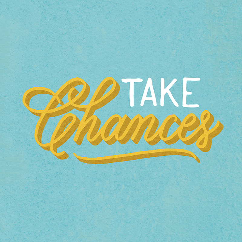 Take Chances | Lettering by Type and Graphics Lab | typeandgraphicslab.com