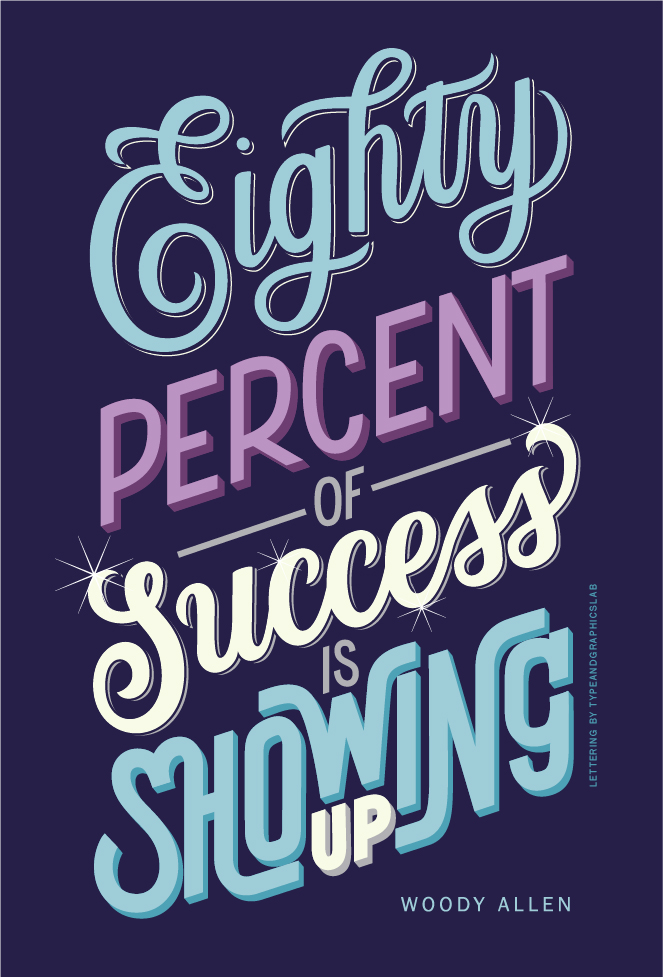"Woody Allen's quote ""Eighty percent of success is showing up"" 