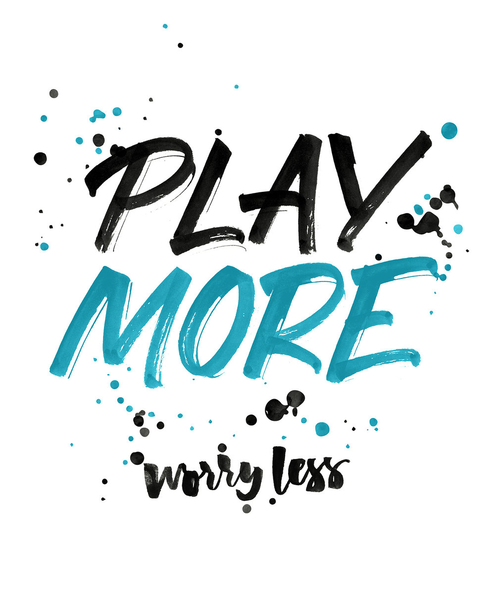 Play more. Worry less | Hand Lettering by Type and Graphics Lab typeandgraphicslab.com