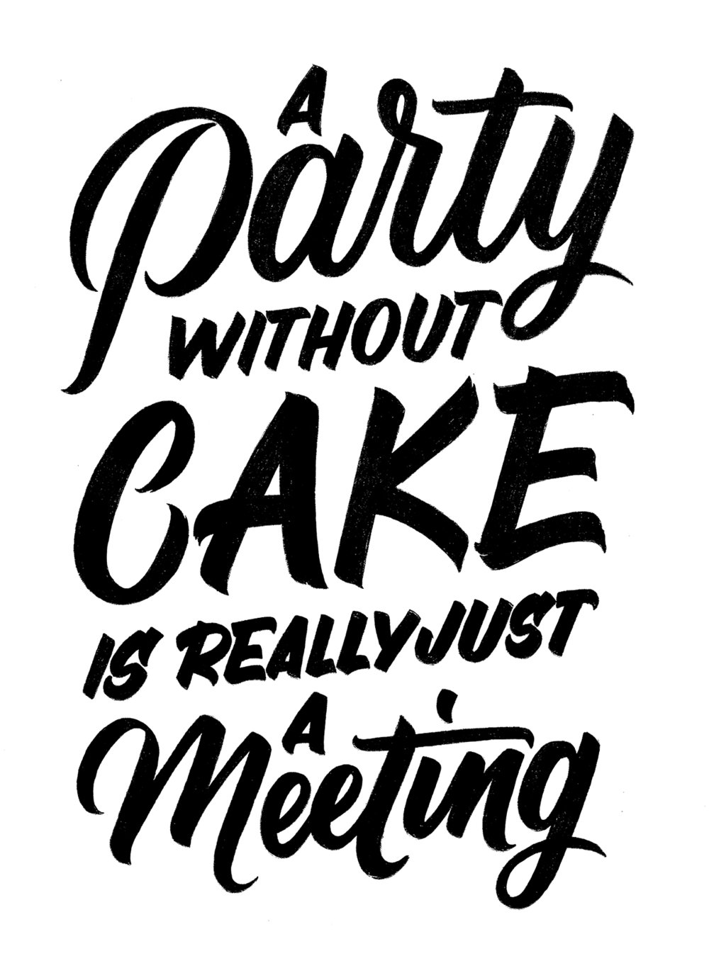 "One of the first layout sketches for the quote by Julia Child ""A Party without Cake is really just a Meeting"" 