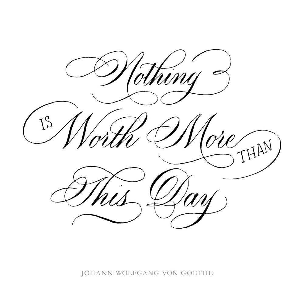 Nothing is worth more than this day | A quote by Johann Wolfgang Von Goethe | Calligraphy by Type and Graphics Lab