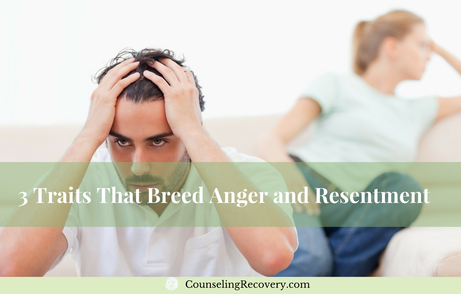 Find the traits that breed anger and resntment