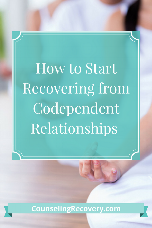 How to start recovering from codependent relationships