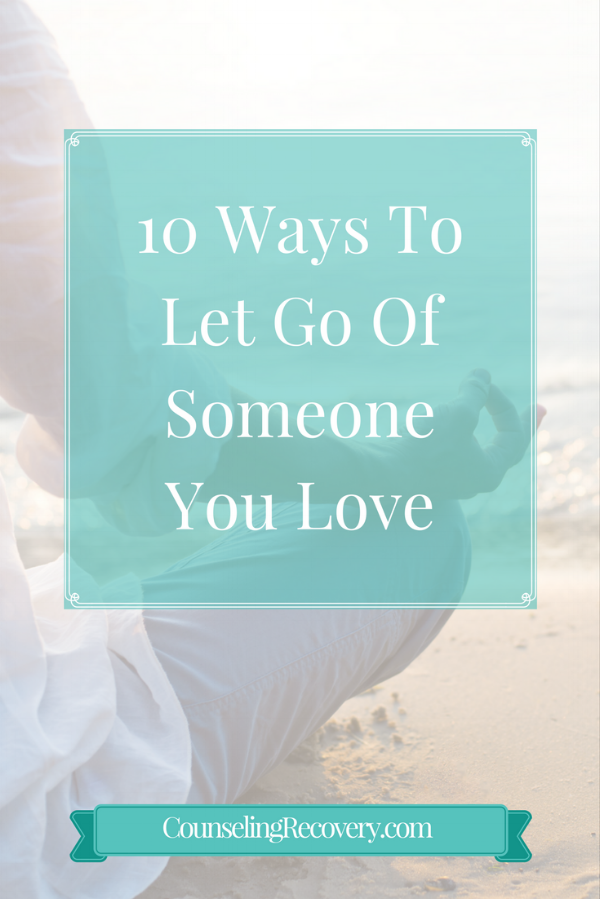 How to let go of someone that you love