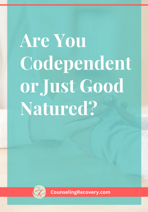 Are you codependent or good natured?