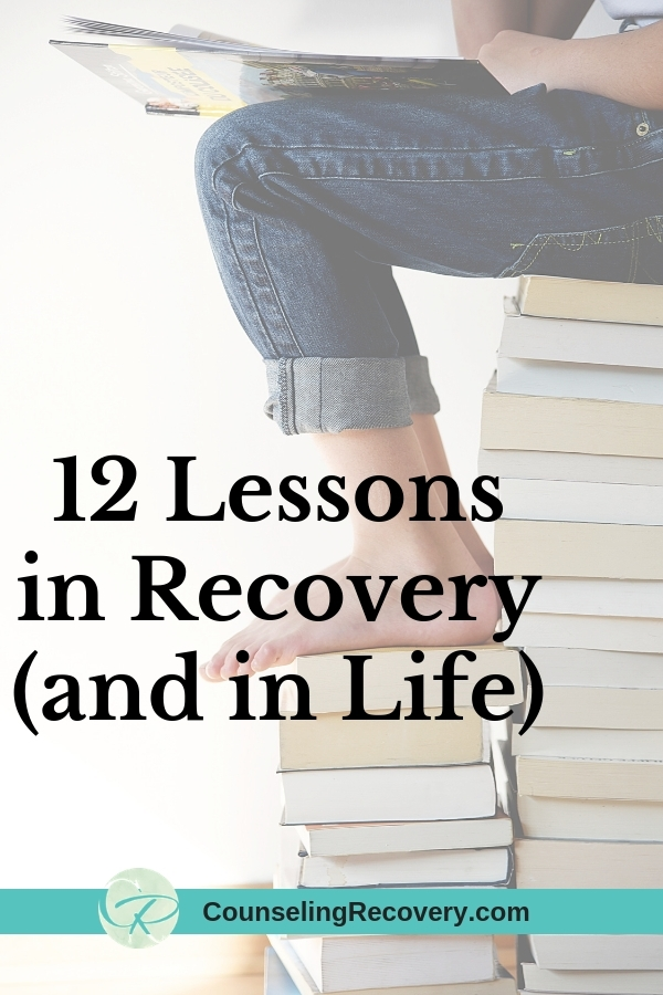 12 Lessons in Recovery (and in Life)
