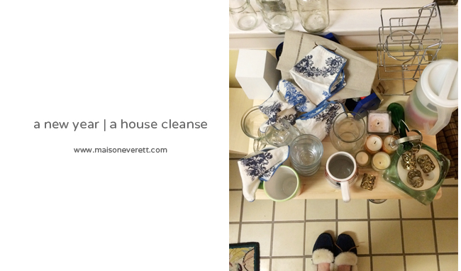 Maison Everett Blog, a house cleanse, new years house cleanse