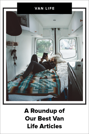 A Roundup Of Our Best Van Life Articles