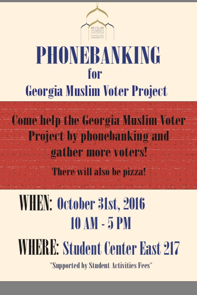 EXERCISE your RIGHT to VOTE!! Asalaamwalikum, come support the Georgia Muslim Voter Project by phone banking to gather more voters. Join us at student center east 317 from 10am - 5pm. (Pizza will be served )