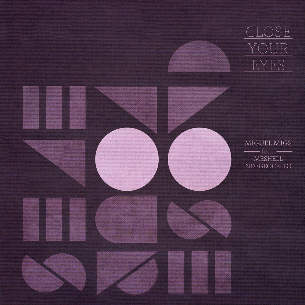 Miguel Migs - Close Your Eyes feat. Meshell Ndegeocello