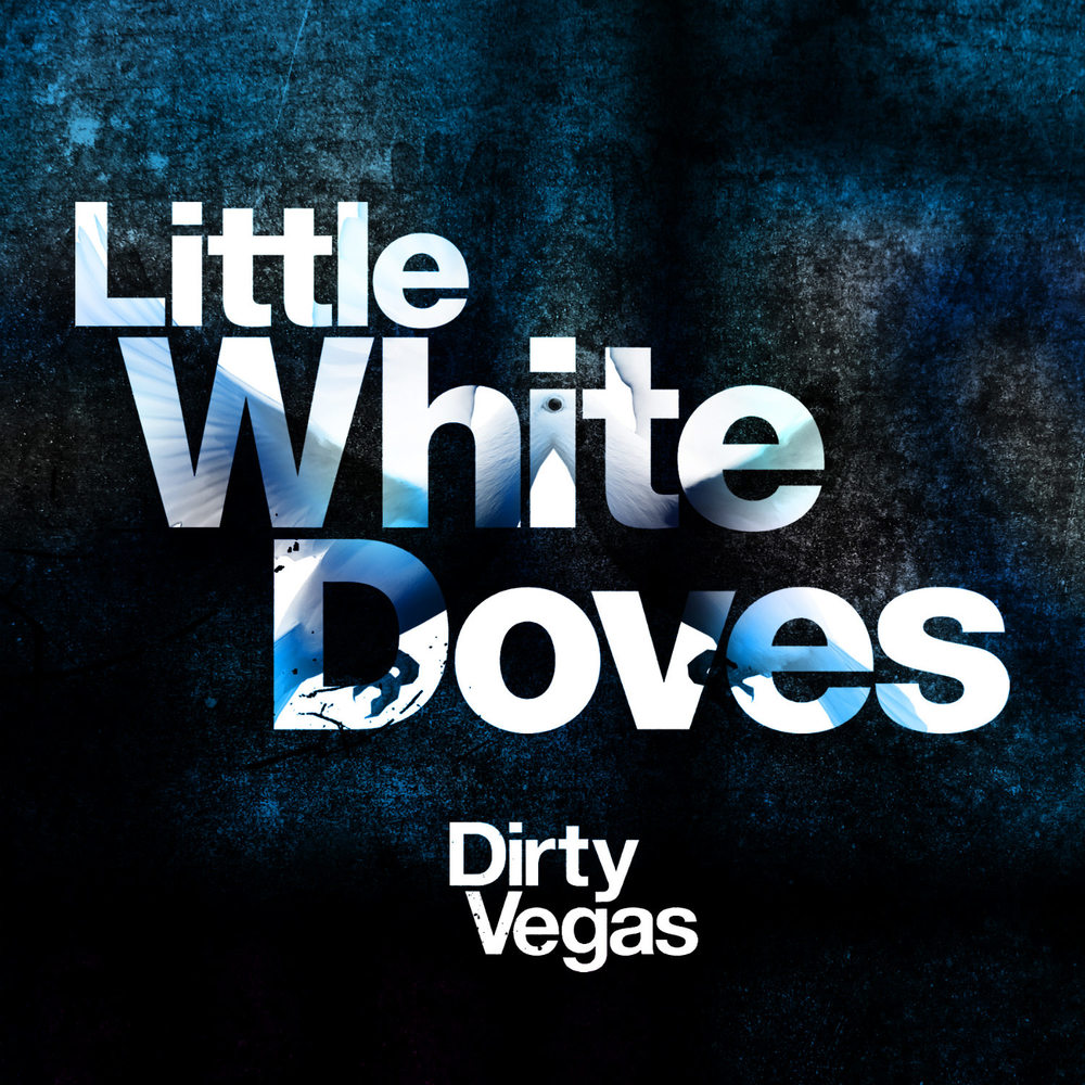 Dirty Vegas - Little White Doves
