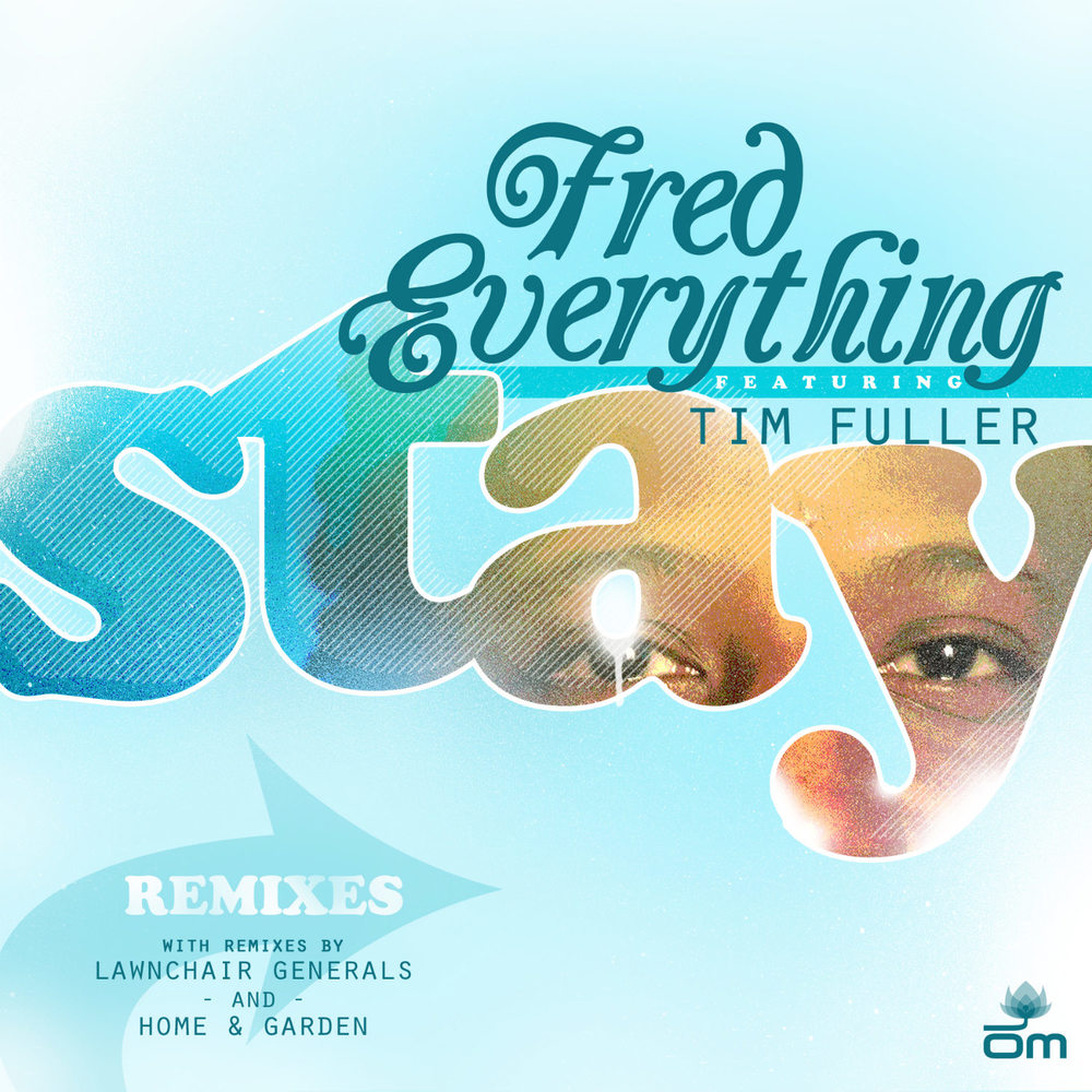 Fred Everything - Stay (feat. Tim Fuller)