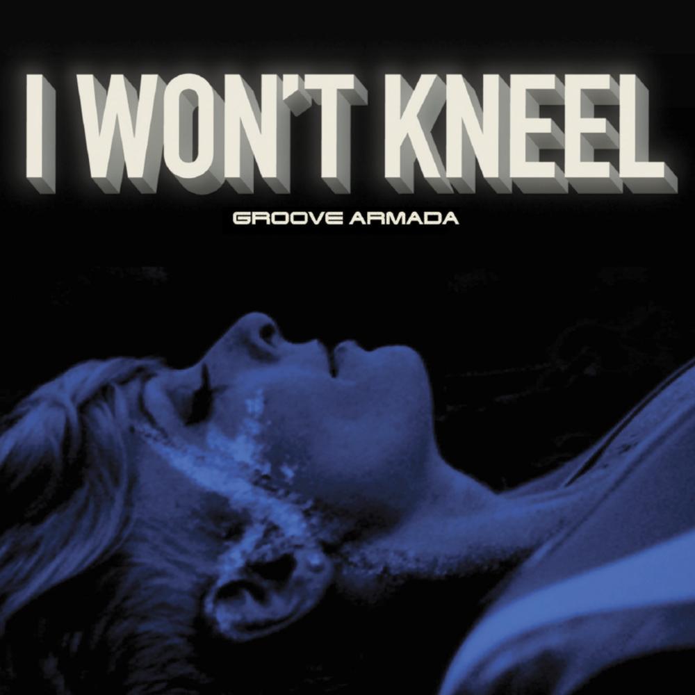 Groove Armada - I Won't Kneel