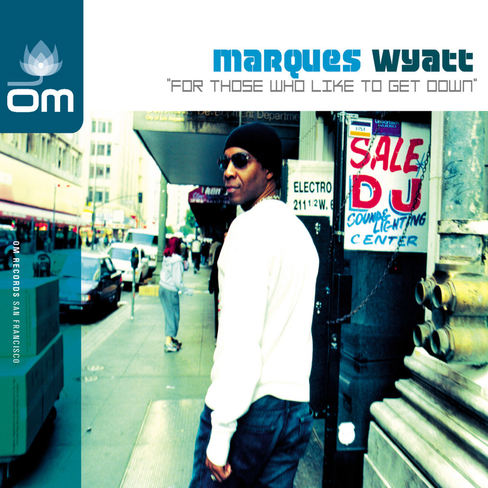 Marques Wyatt - For Those Who Like To Get Down