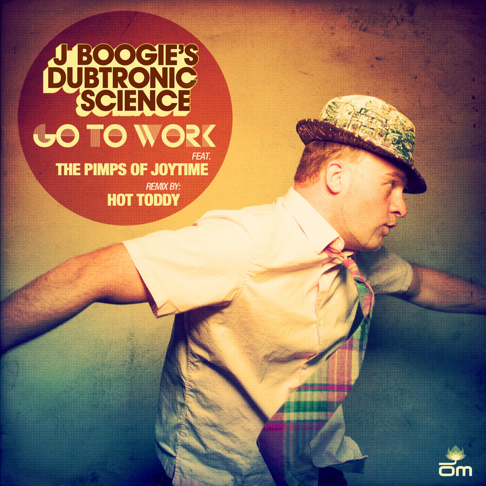 J Boogie's Dubtronic Science - Go To Work (feat. The Pimps of Joytime)