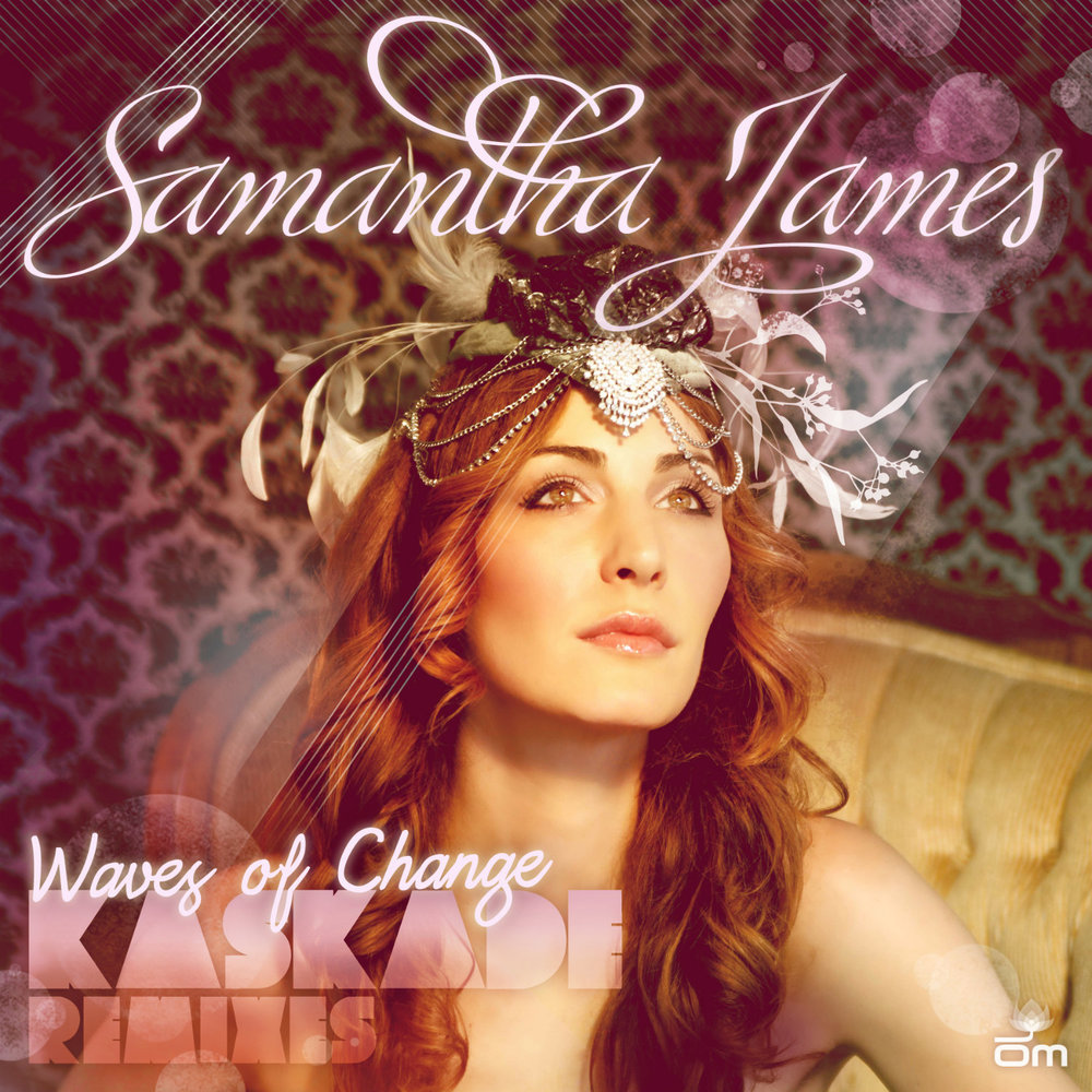 Samantha James - Waves of Change (Kaskade Remixes)