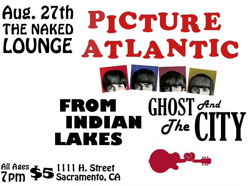 Not only am I excited to get back to Sacramento, but more importantly I am excited to be playing a show with two bands who Picture Atlantic consider to be good friends! We will be playing at The Naked Lounge in Sacramento with our pals from Oakland, Ghost and The City, and our good friends from Oakhurst, From Indian Lakes. See you there.