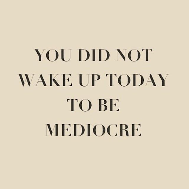 You did not wake up today to be mediocre. Sunday reminder 😘 #selflovesunday