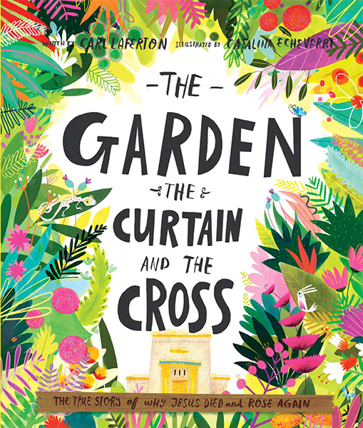 The Garden, the Curtain and the Cross – the true story of why Jesus died and rose again