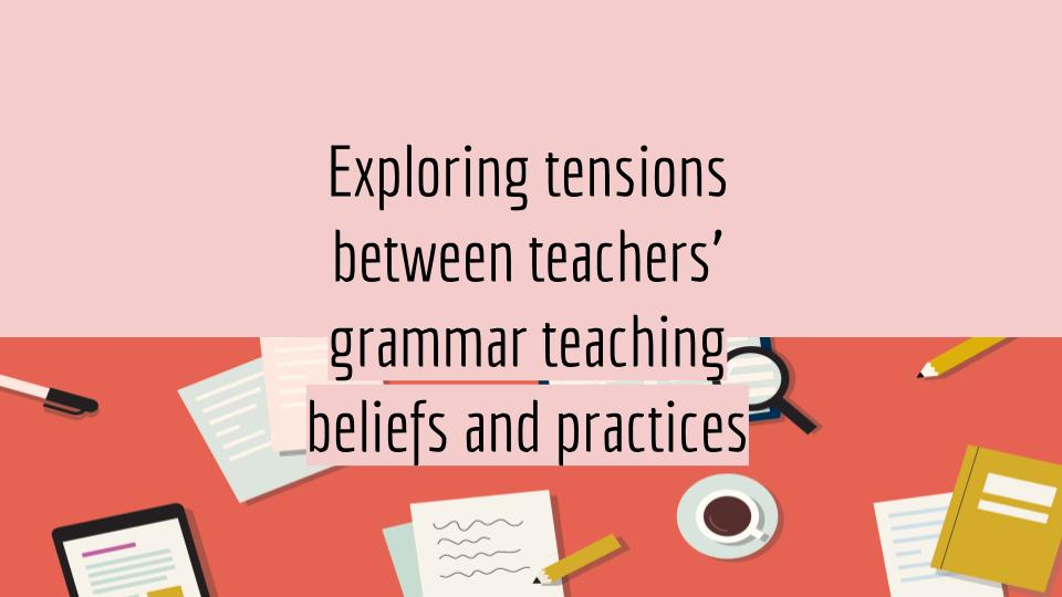 Exploring tensions between teachers' grammar teaching beliefs and practices.jpg