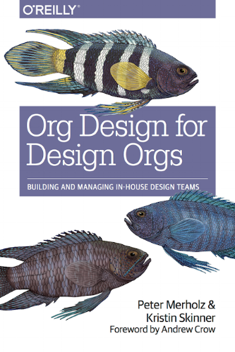 Org Design for Design Orgs: Building and Managing In-House Design Teams  by Peter Merholz & Kristin Skinner