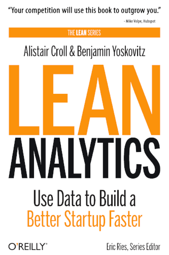 Lean Analytics: Use Data to Build a Better Startup Faster  by Alistair Croll & Ben Yoskovitz