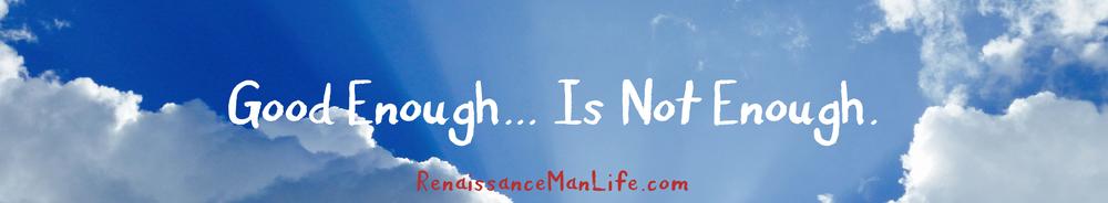 Good-Enough-Is-Not-Enough-RenaissanceManLife