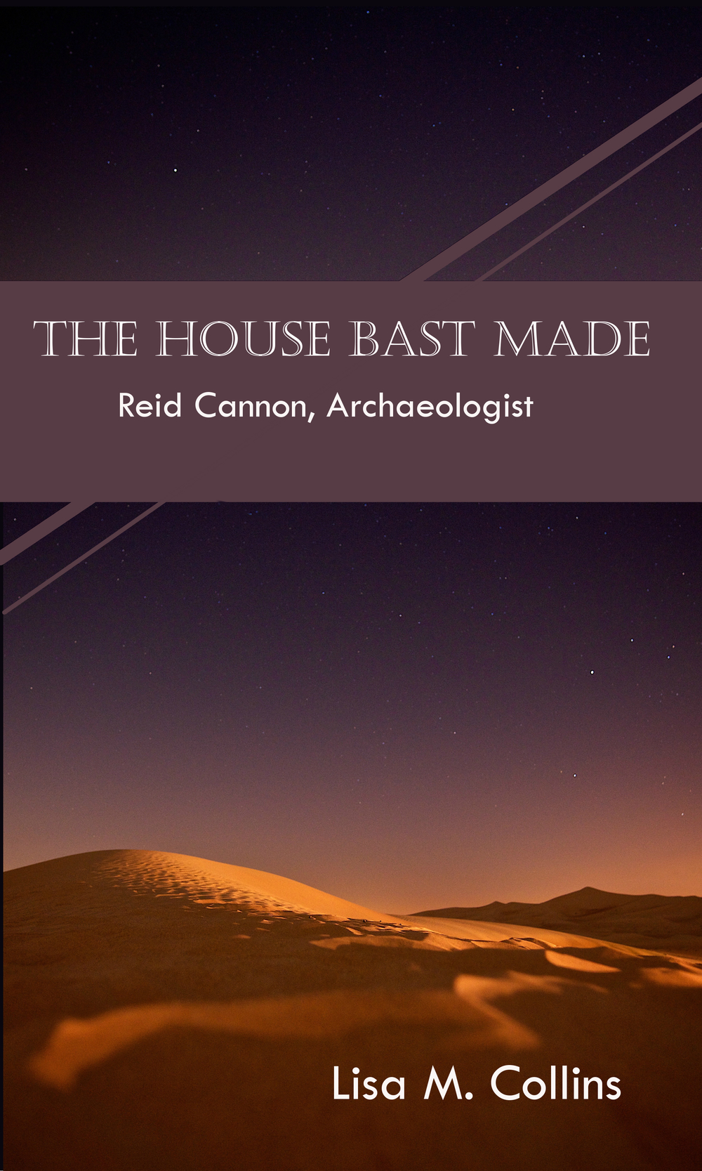 The House Bast Made: Reid Cannon Archaeologist