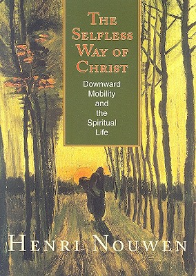 The-Selfless-Way-of-Christ-Nouwen-Henri-J-M-9781570757020