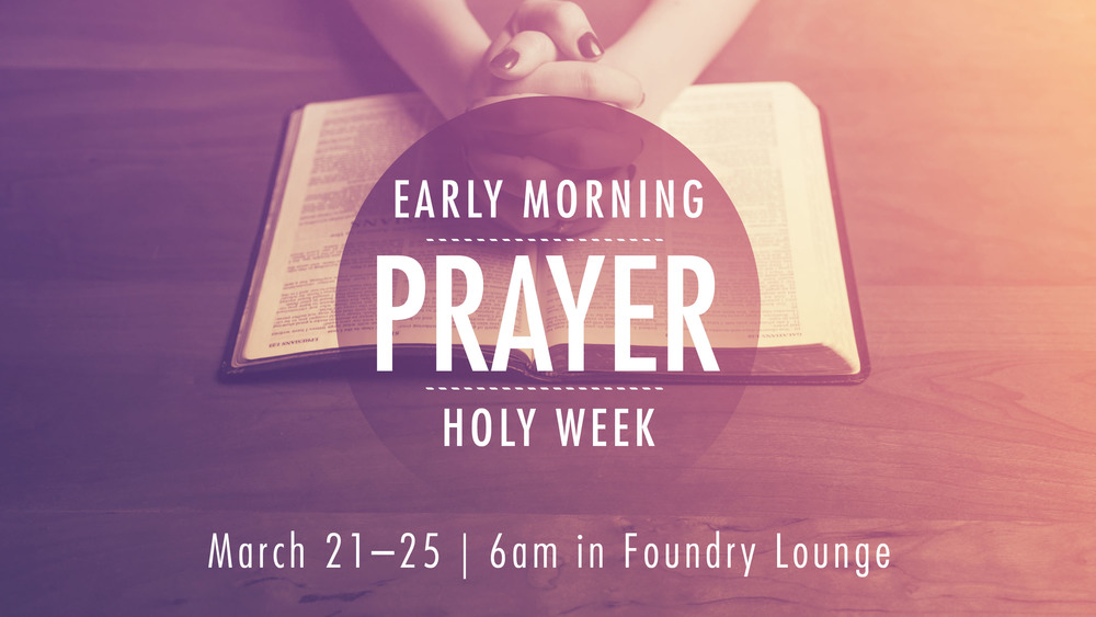 Join us during Holy Week (March 21-25) every weekday at 6am for early morning prayer.