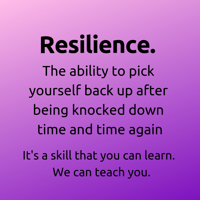 Resilience is the ability to pick yourself back up after being knocked down time and time again..png