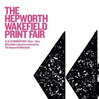 THE HEPWORTH WAKEFIELD PRINT FAIR |2015  The Hepworth Wakefield   West Yorkshire, 21-22 March 2015   www.hepworthwakefield.org