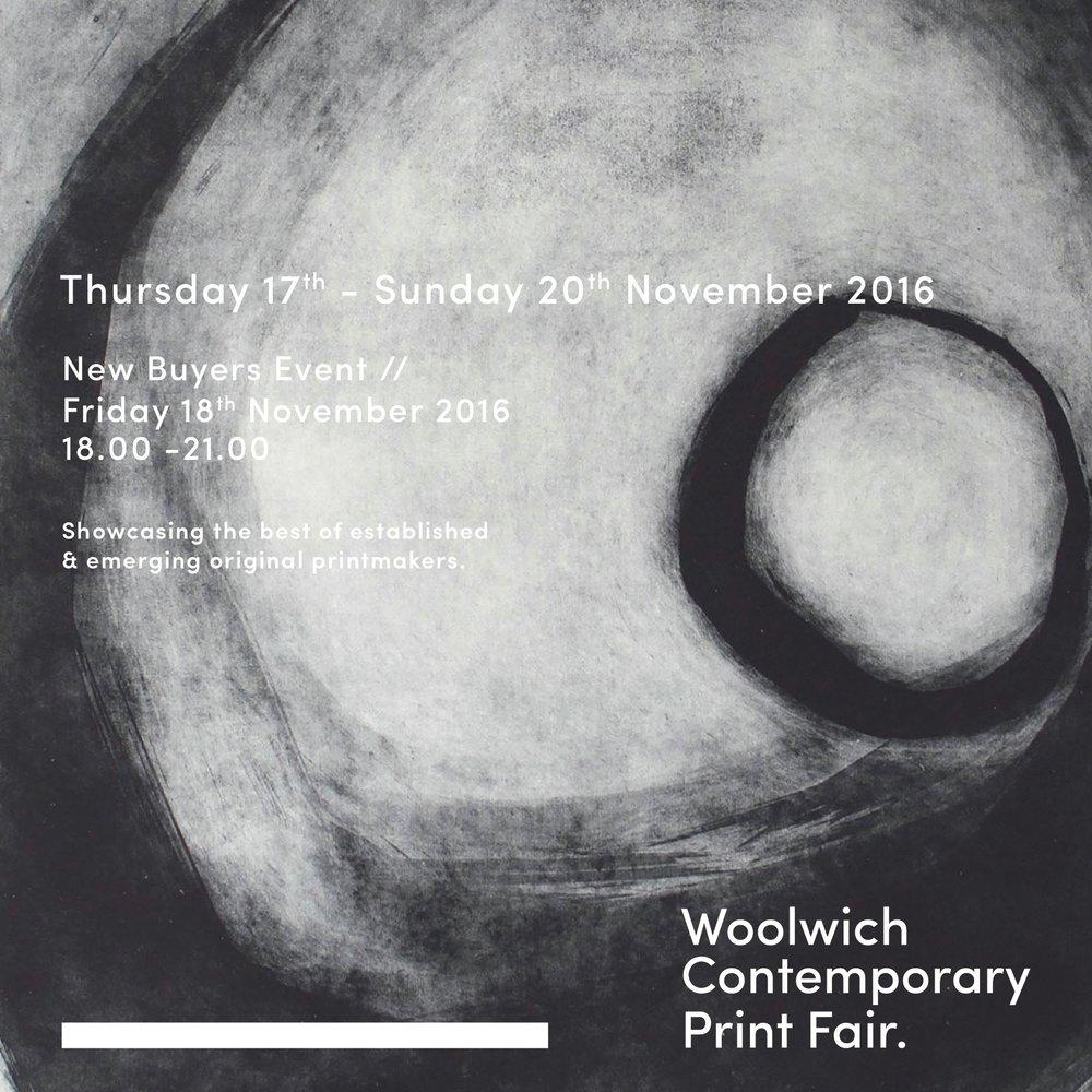 WOOLWICH CONTEMPORARY PRINT FAIR | 2016  More than just a Print Fair...  Building 10, Major Draper Street,  Royal Arsenal Riverside, London, SE18 6GD  17 - 20 November 2016   www.woolwichprintfair.com