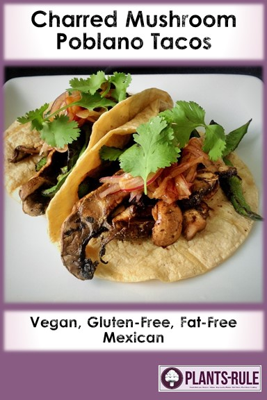 Charred Mushroom Poblano Tacos - Healthy, Plant-Based, Gluten-Free, Oil-Free, Grilled, Vegan Mexican Entree Recipe Pin