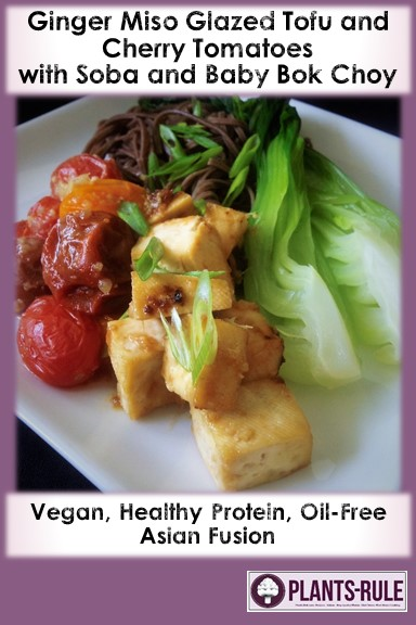Ginger Miso Glazed Tofu and Cherry Tomatoes with Soba and Baby Bok Choy - Healthy, Plant-Based, Vegan, Oil-Free Asian Recipe Pin
