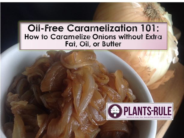 Oil-Free Caramelization 101 - How to Caramelize Onions without Extra Fat, Oil, or Butter