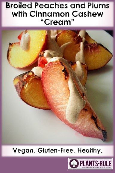 "Broiled Peaches and Plums with Cinnamon Cashew ""Cream"""