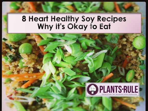 Soy: Why it's okay to eat and 8 heart healthy recipes