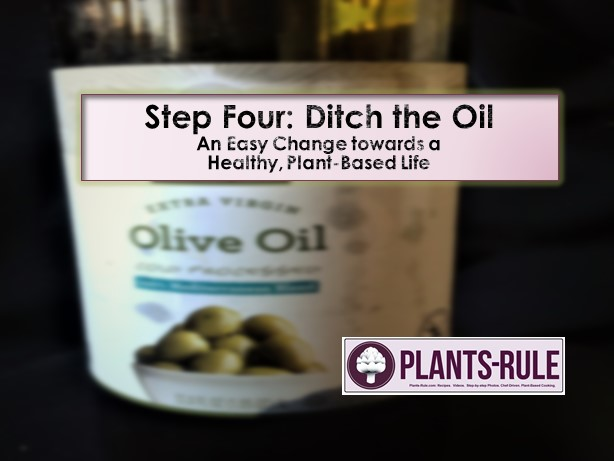 Step Four - Ditch the Oil, motivating blog post on how to go fat-free, oil-free with a healthy plant-based vegan diet
