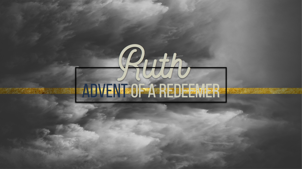 Ruth: Advent of a Redeemer - Series | 4 Messages