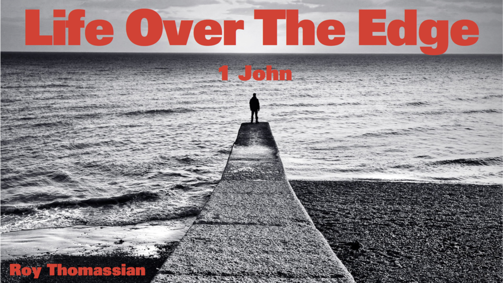 Life Over the Edge - Roy Thomassian | 1 John