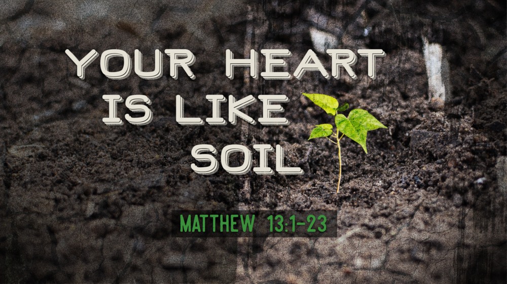 Your Heart is Like Soil - Justin Marbury | Matthew 13:1-23